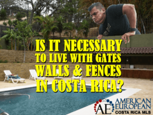 Do you have to live with gates, walls and fences in Costa Rica?